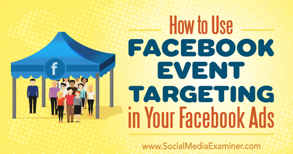 How to Use Facebook Event Targeting in Your Facebook Ads : Social Media Examiner 3